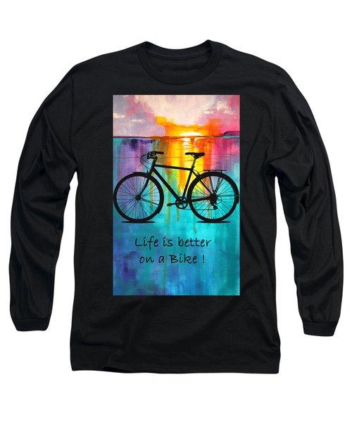 Better On A Bike Long Sleeve T-Shirt