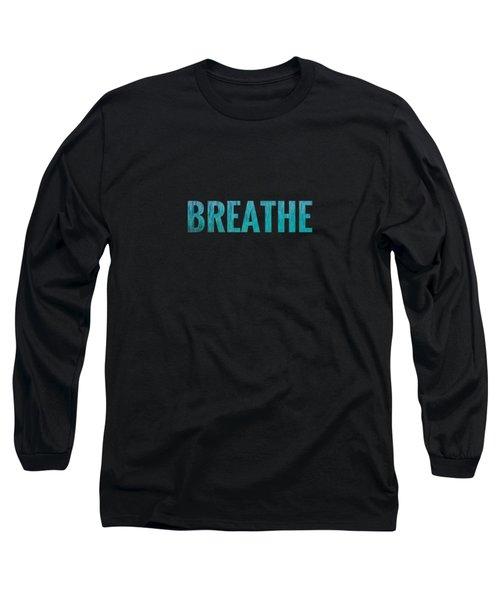 Breathe Black Background Long Sleeve T-Shirt