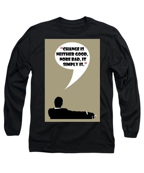 Change Is Not Bad - Mad Men Poster Don Draper Quote Long Sleeve T-Shirt