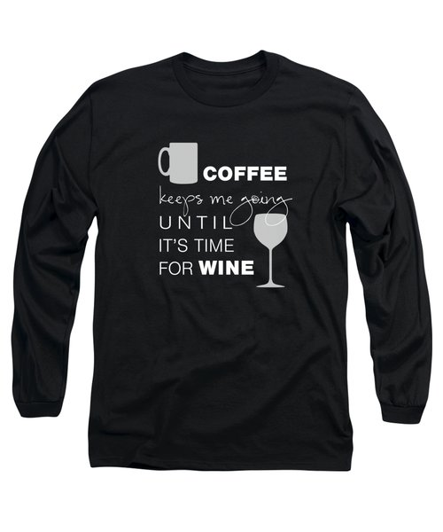 Coffee And Wine Long Sleeve T-Shirt by Nancy Ingersoll