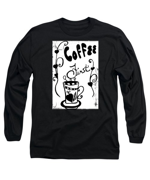 Coffee First Long Sleeve T-Shirt