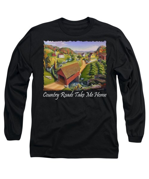 Country Roads Take Me Home T Shirt - Appalachian Covered Bridge Farm Landscape - Appalachia Long Sleeve T-Shirt