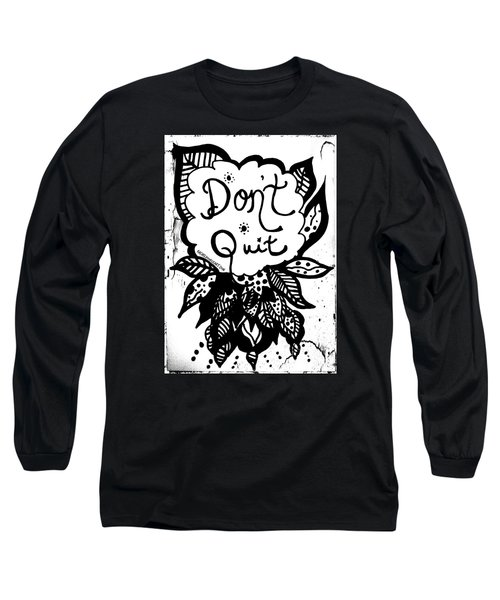 Don't Quit Long Sleeve T-Shirt