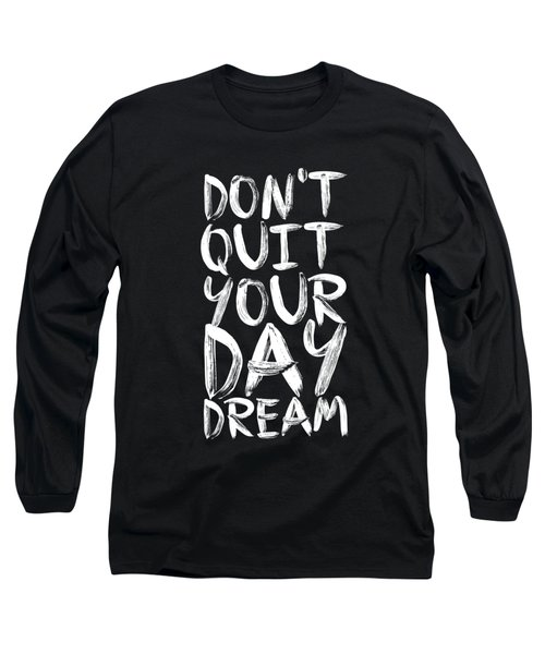 Don't Quite Your Day Dream Inspirational Quotes Poster Long Sleeve T-Shirt