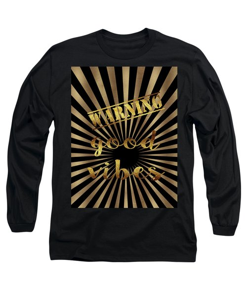 Elegant Gold Warning Good Vibes Typography Long Sleeve T-Shirt by Georgeta Blanaru