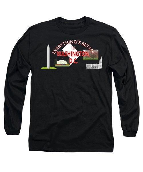 Everything's Better In Washington, D.c. Long Sleeve T-Shirt by Pharris Art