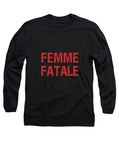 Femme Fatale - Minimalist Print - Black And Red - Typography - Quote Poster Long Sleeve T-Shirt