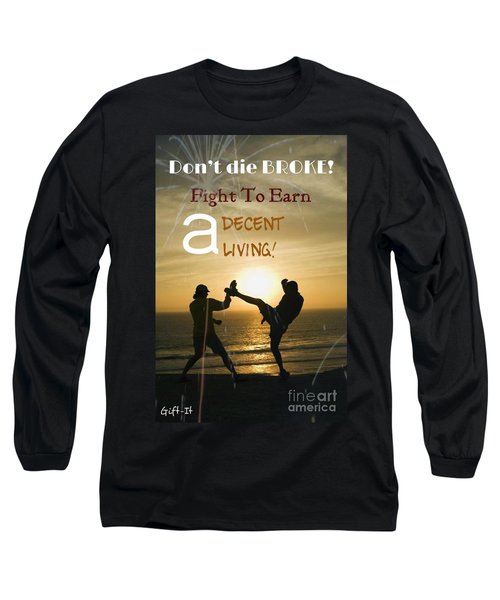 Fight To Earn A Living Long Sleeve T-Shirt