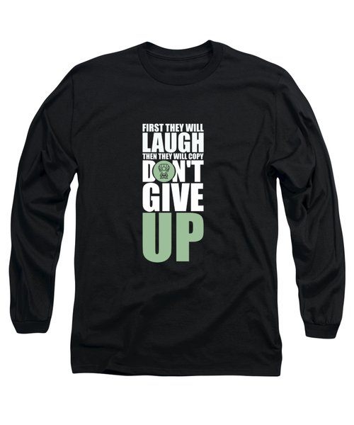 First They Will Laugh Then They Will Copy Dont Give Up Gym Motivational Quotes Poster Long Sleeve T-Shirt