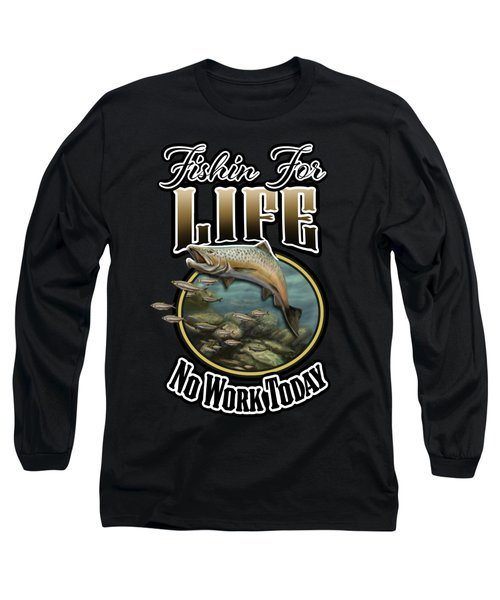 Fishin For Life Long Sleeve T-Shirt