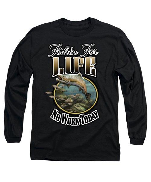 Fishin For Life Long Sleeve T-Shirt