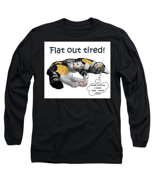 Flat Out Tired Long Sleeve T-Shirt