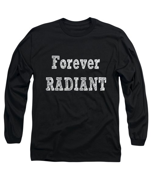 Forever Radiant Positive Self Love Quote Prints Beauty Quotes Long Sleeve T-Shirt