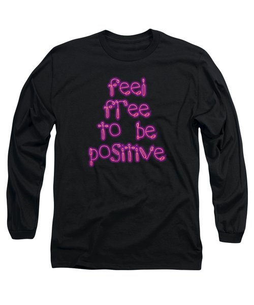 Free To Be Positive   Long Sleeve T-Shirt