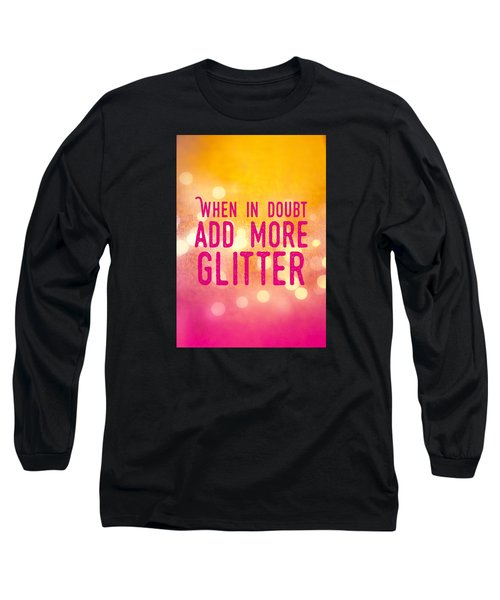 Fun Quote When In Doubt Add More Glitter Long Sleeve T-Shirt by Matthias Hauser