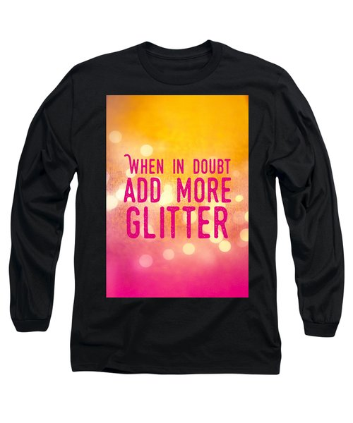 Fun Quote When In Doubt Add More Glitter Long Sleeve T-Shirt