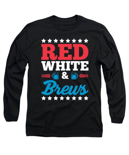 Funny Red White Brews Beer Fourth July Gift 4th July Independence Day Long Sleeve T-Shirt