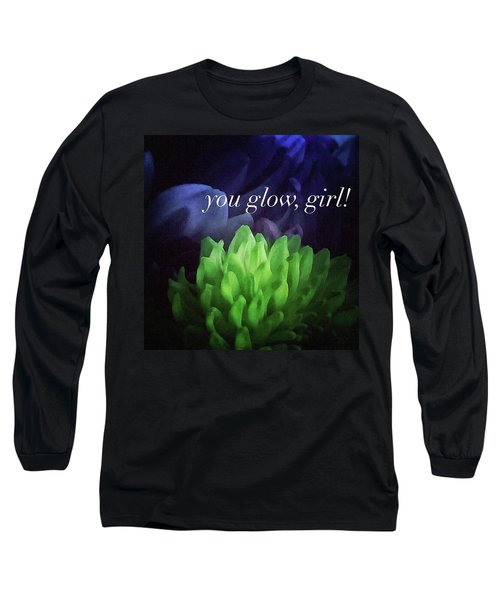 You Glow Girl Long Sleeve T-Shirt
