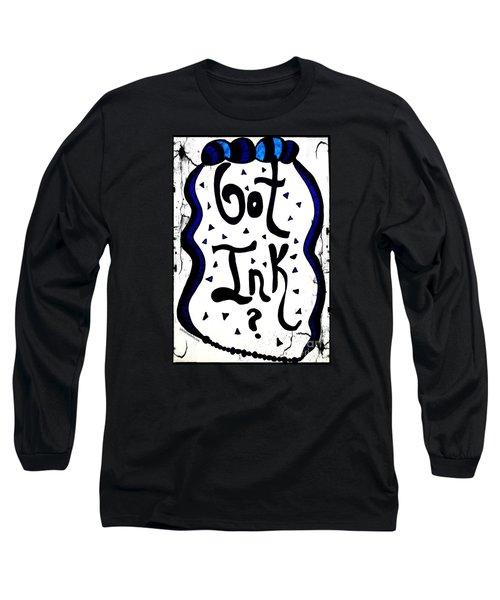 Got Ink? Long Sleeve T-Shirt
