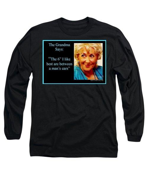 Grandma Says Long Sleeve T-Shirt