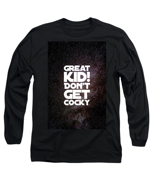 Great Kid. Don't Get Cocky Long Sleeve T-Shirt