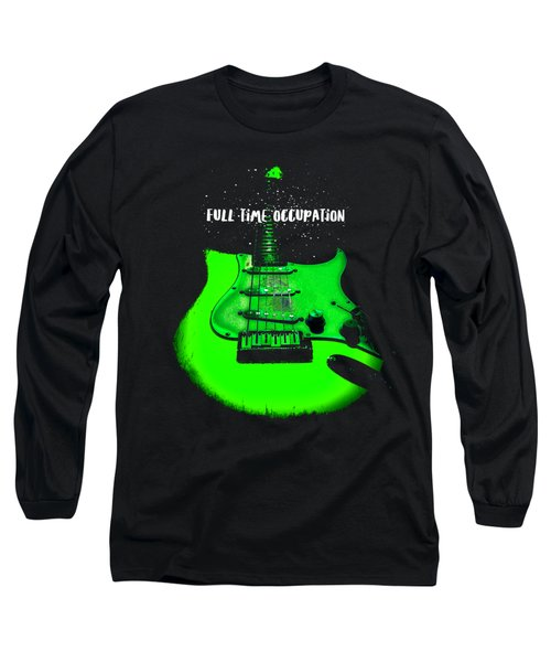 Long Sleeve T-Shirt featuring the digital art Green Guitar Full Time Occupation by Guitar Wacky