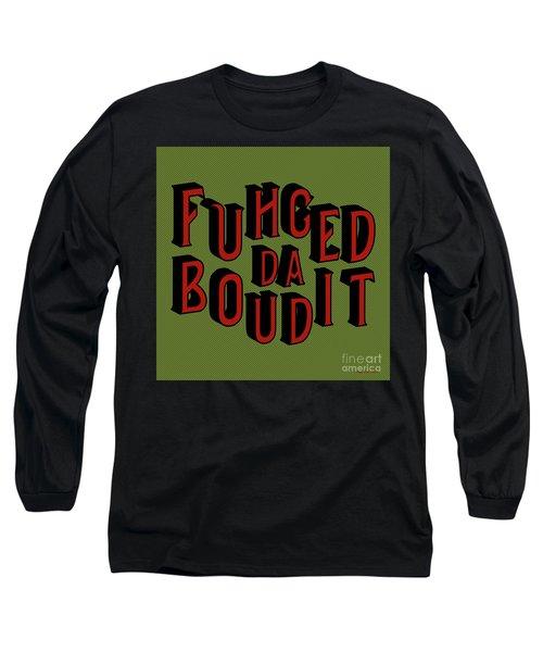 Long Sleeve T-Shirt featuring the digital art Greenred Fuhgeddaboudit by Megan Dirsa-DuBois