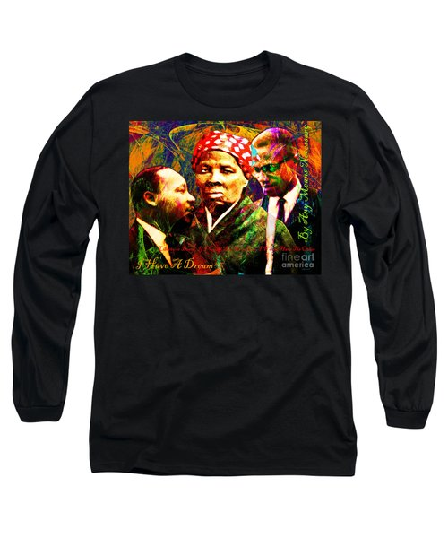 Harriet Tubman Martin Luther King Jr Malcolm X 20160421 Text Long Sleeve T-Shirt
