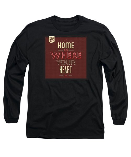 Home Is Were Your Heart Is Long Sleeve T-Shirt