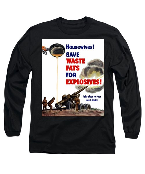 Housewives - Save Waste Fats For Explosives Long Sleeve T-Shirt