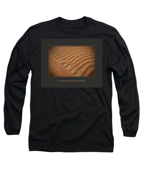 I Create My Own Path Long Sleeve T-Shirt