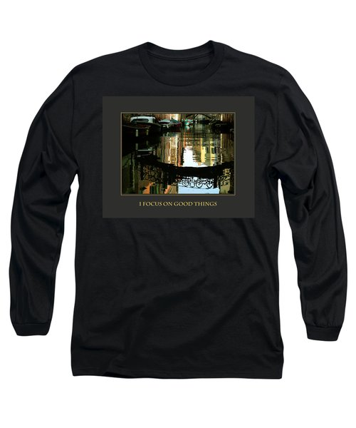 I Focus On Good Things Venice Long Sleeve T-Shirt by Donna Corless