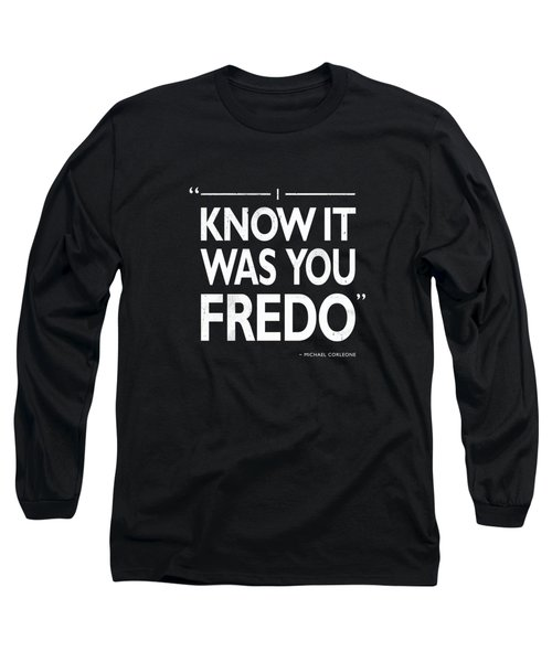 I Know It Was You Fredo Long Sleeve T-Shirt