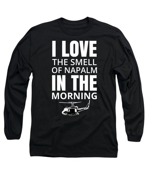 I Love The Smell Of Napalm In The Morning Long Sleeve T-Shirt