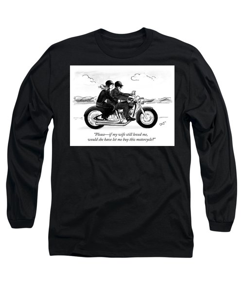 If My Wife Still Loved Me Long Sleeve T-Shirt