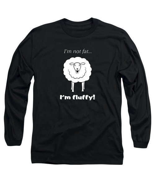 I'm Not Fat Long Sleeve T-Shirt by Methune Hively