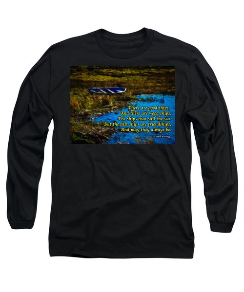 Irish Blessing - There Are Good Ships... Long Sleeve T-Shirt
