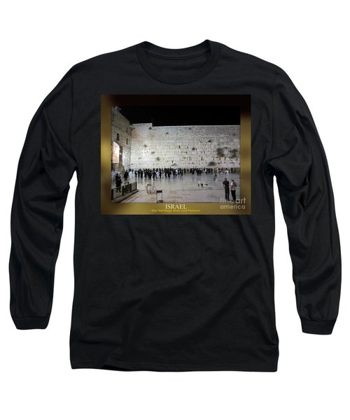 Israel Western Wall - Our Heritage Now And Forever Long Sleeve T-Shirt