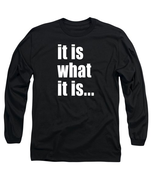 Long Sleeve T-Shirt featuring the digital art It Is What It Is On Black by Bruce Stanfield