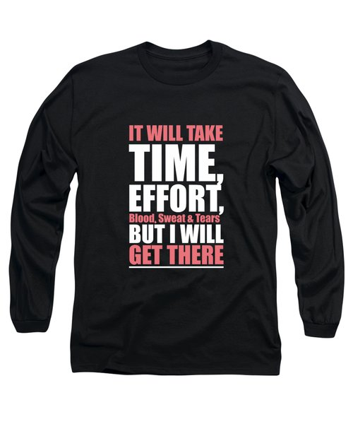 It Will Take Time, Effort, Blood, Sweat Tears But I Will Get There Life Motivational Quotes Poster Long Sleeve T-Shirt