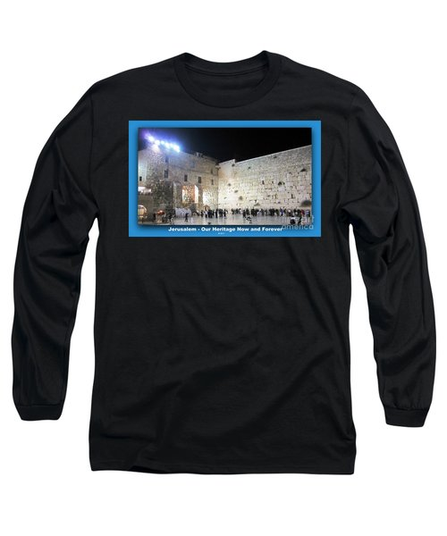 Jerusalem Western Wall - Our Heritage Now And Forever Long Sleeve T-Shirt