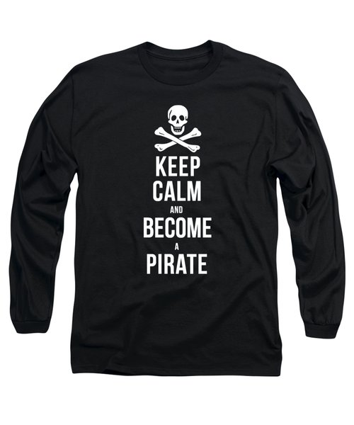 Keep Calm And Become A Pirate Tee Long Sleeve T-Shirt by Edward Fielding