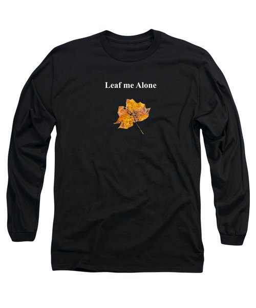 Leaf Me Alone Long Sleeve T-Shirt