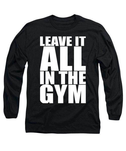 Leave It All In The Gym Inspirational Quotes Poster Long Sleeve T-Shirt