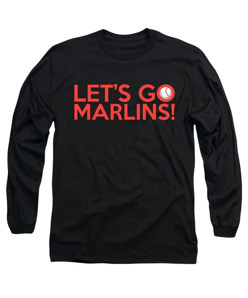 Let's Go Marlins Long Sleeve T-Shirt by Florian Rodarte