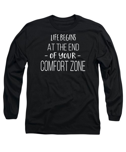 Life Begins At The End Of Your Comfort Zone Tee Long Sleeve T-Shirt