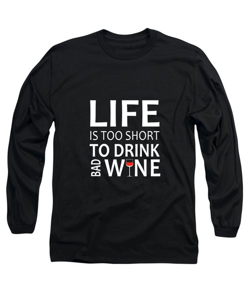 Life Is Too Short Long Sleeve T-Shirt