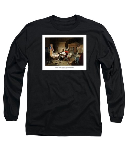 Lincoln Writing The Emancipation Proclamation Long Sleeve T-Shirt