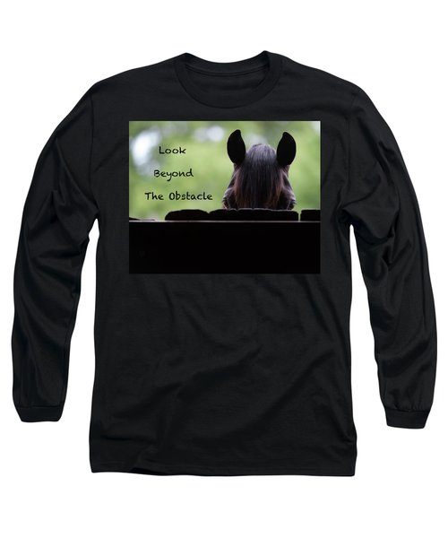Look Beyond The Obstacle Long Sleeve T-Shirt