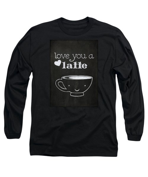 Love You A Latte Long Sleeve T-Shirt